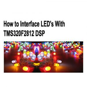Read more about the article How to Interface LED's With TMS320F2812 DSP