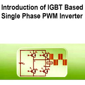 Read more about the article Introduction of IGBT Based Single Phase PWM Inverter