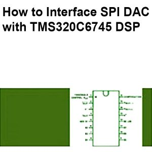 Read more about the article How to Interface SPI DAC with TMS320C6745 DSP