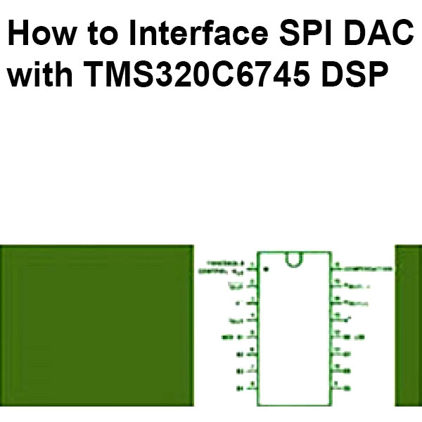You are currently viewing How to Interface SPI DAC with TMS320C6745 DSP
