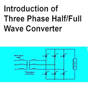 Read more about the article Introduction of Three Phase Half/Full Wave Converter