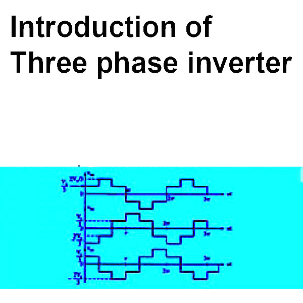 Read more about the article Introduction of Three phase inverter