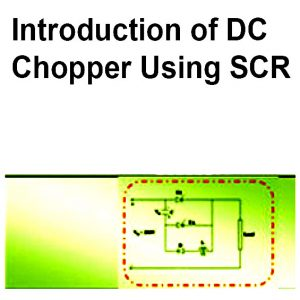 Read more about the article Introduction of DC Chopper Using SCR
