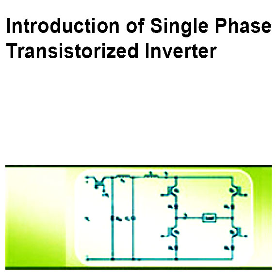 Read more about the article Introduction of Single Phase Transistorized Inverter
